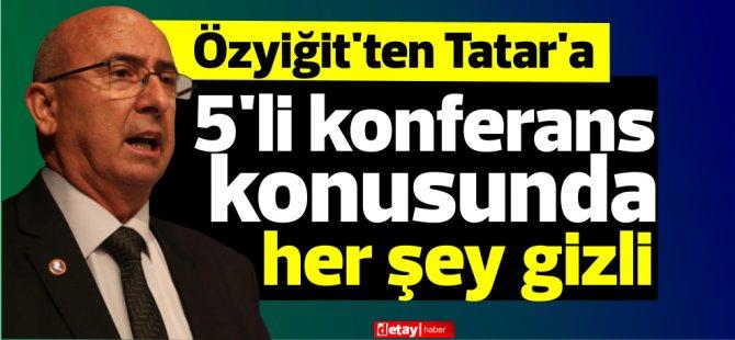 Özyiğit:Ne yapıyorsunuz Sn. Tatar, bu toplumdan neyi gizliyorsunuz?