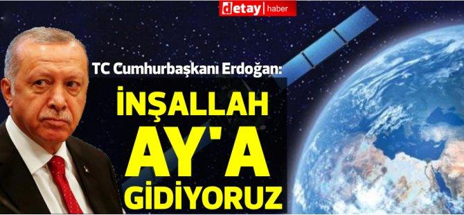 TC Cumhurbaşkanı Erdoğan: İnşallah Ay'a gidiyoruz