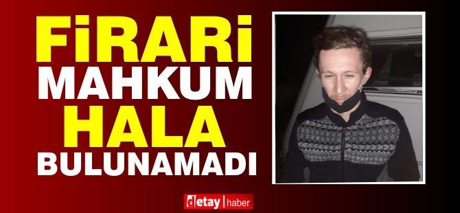 Firari mahkumun Ciklos'ta olduğu iddia ediliyor ! Aramalar sürüyor..