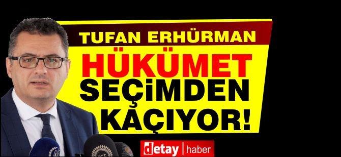 Erhürman: Hükümet seçimden kaçıyor...