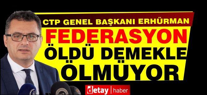 Erhürman: Federasyon öldü demekle ölmüyor