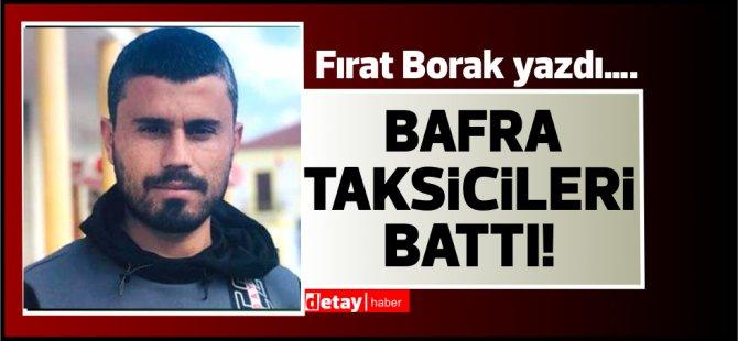 Fırat Borak yazdı….Bafra Taksicileri BATTI!