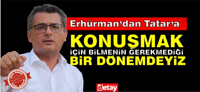 Erhürman'dan Tatar'a eleşti