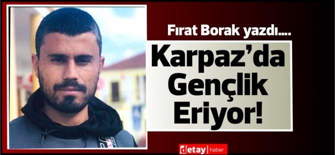 Fırat Borak yazdı….Karpaz'da Gençlik Eriyor!