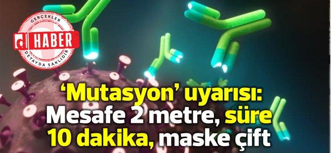 Profesörden 'mutasyon' uyarısı: Mesafe 2 metre, süre 10 dakika, maske çift