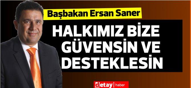 Başbakan Saner:Halkımız bize güvensin ve desteklesin