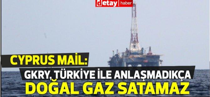 Cyprus Mail: Güney Kıbrıs, Türkiye ile anlaşmadıkça doğal gaz satamaz