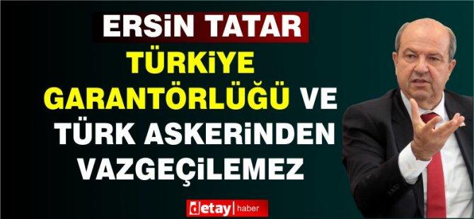 Cumhurbaşkanı Tatar:Türkiye'nin garantörlüğü ile Türk askerinden vazgeçilemez