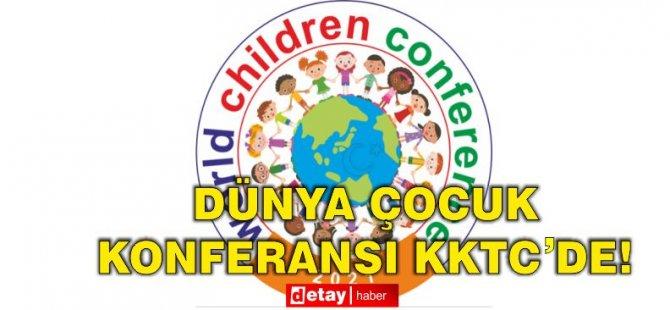 Dünya Çocuk Konferansı, Özay Günsel Çocuk Üniversitesi Ev Sahipliğinde 21-23 Mayıs'ta KKTC'de Yapılacak