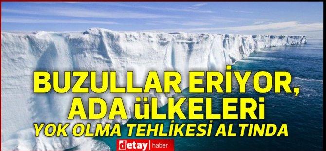 Buzullar eriyor, ada ülkeleri yok olma tehlikesi altında