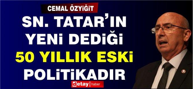 """Özyiğit: """"Sn. Tatar'ın 'Yeni' Dediği, 50 Yıllık 'Eski' Politikadır"""""""