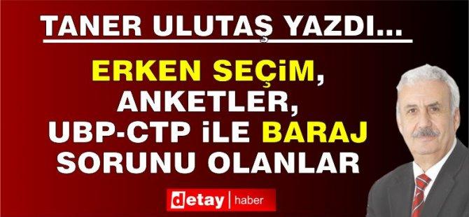 Taner Ulutaş Yazdı... Erken Seçim, anketler, UBP-CTP ile baraj sorunu olanlar!..