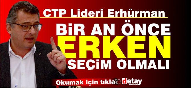 Erhürman: Bir an önce erken seçim olmalı, müdahale olursa CTP çekilir!
