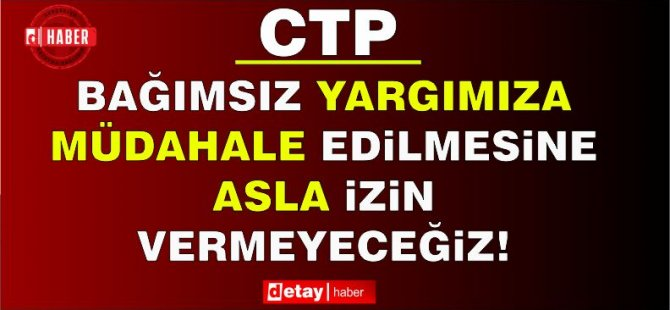 CTP: Δεν θα επιτρέψουμε ποτέ παρέμβαση στην ανεξάρτητη δικαστική μας αρχή!