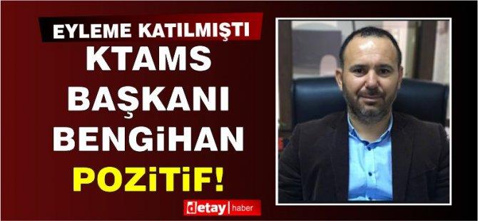 KTAMS Başkanı Bengihan'ın testi pozitif!