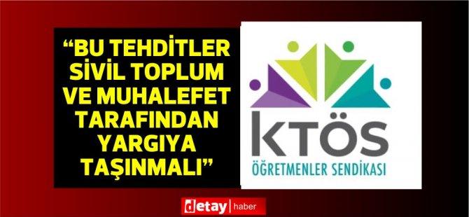 """KTÖS: """"Bu tehditler sivil toplum ve muhalefet tarafından yargıya taşınmalı"""""""
