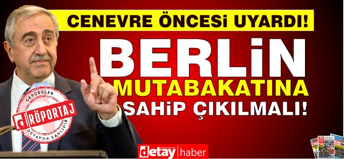 Ο Akıncı δήλωσε ότι η συμφωνία του Βερολίνου είναι ο τόπος διαμονής μας και ότι η εγκατάλειψή της είναι να εγκαταλείψουμε τα δικαιώματά μας.