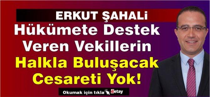 """Erkut Şahali: """"Hükümete destek veren vekillerin halk ile buluşacak cesareti yok"""""""