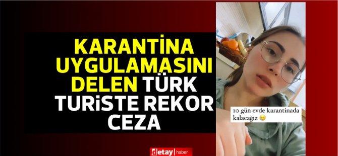 Karantina uygulamasını delen Türk turiste rekor ceza