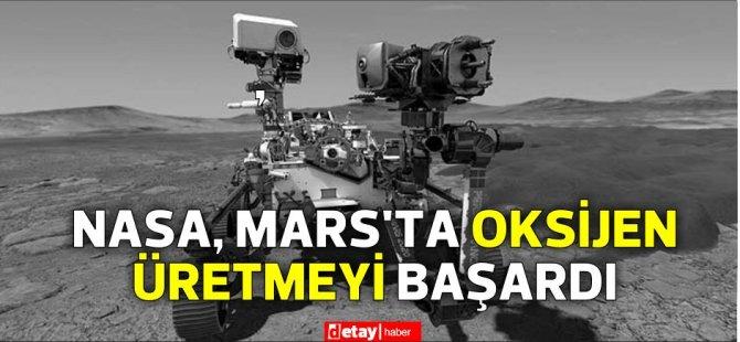 NASA, Mars'ta oksijen üretmeyi başardı