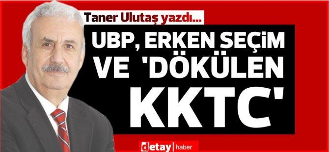 Taner Ulutaş yazdı...UBP, Erken Seçim ve  'Dökülen ' KKTC'