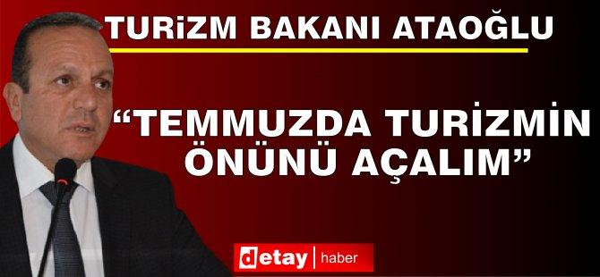 """Turizm ve Çevre Bakanı Ataoğlu: """"Temmuzda Turizmin Önünü Açalım"""""""