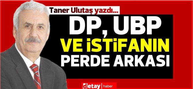 Taner Ulutaş yazdı... DP, UBP ve İstifanın Perde Arkası