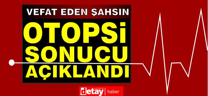 71 yaşındaki Ahmet Öztatlıcı ölüm sebebi açıklandı