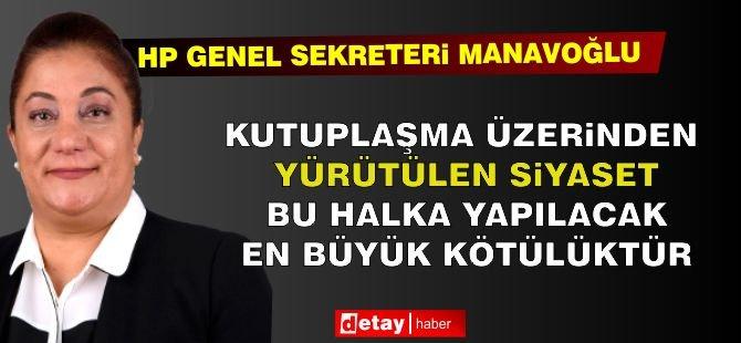 HP Genel Sekreteri Gülşah Sanver Manavoğlu: Kutuplaşma Üzerinden Yürütülen Siyaset Bu Halka Yapılacak En Büyük Kötülüktür