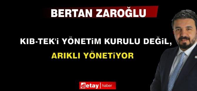 """Zaroğlu:  """"Kıb-Tek'i Yönetim Kurulu değil, Arıklı yönetiyor"""""""