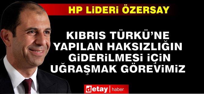 """Özersay: """"Kıbrıs Türkü'ne Yapılan Haksızlığın Giderilmesi İçin Uğraşmak Görevimiz"""""""