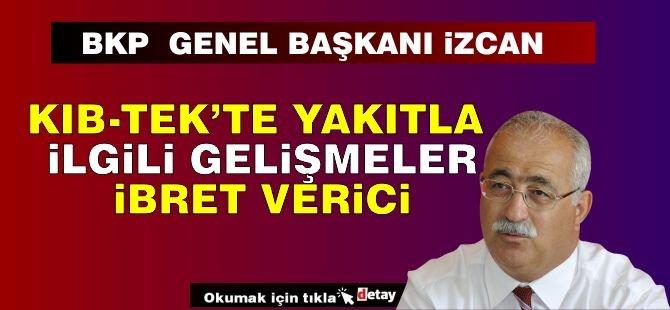 """BKP Genel Başkanı İzcan: """"KIB-TEK'te Yakıtla İlgili Gelişmeler İbret Verici"""""""