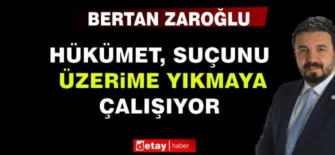 """Zaroğlu: """"Hükümet, Suçunu Üzerime Yıkmaya Çalışıyor"""""""