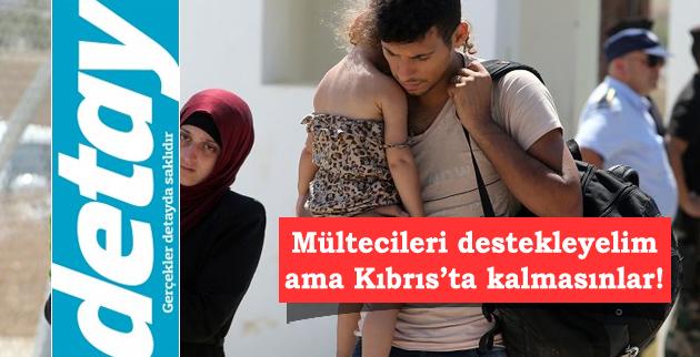 Mültecileri destekleyelim ama Kıbrıs'ta kalmasınlar!