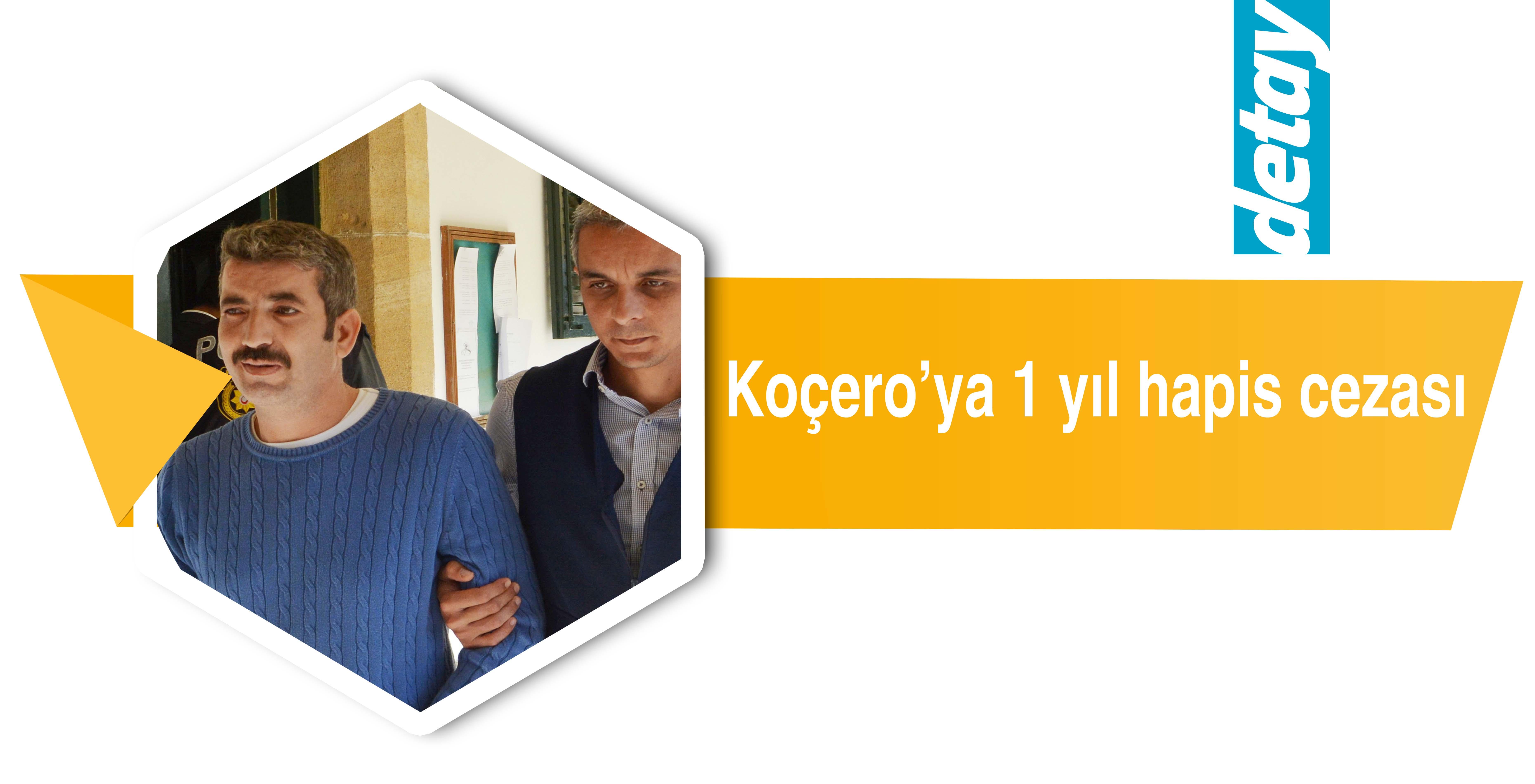 Koçero'ya 1 yıl hapis cezası