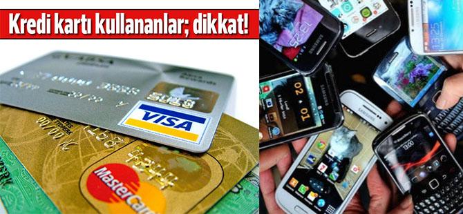 Kredi kartı kullananlar! Aman dikkat!