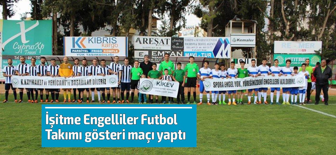 İşitme Engelliler Futbol Takımı gösteri maçı yaptı