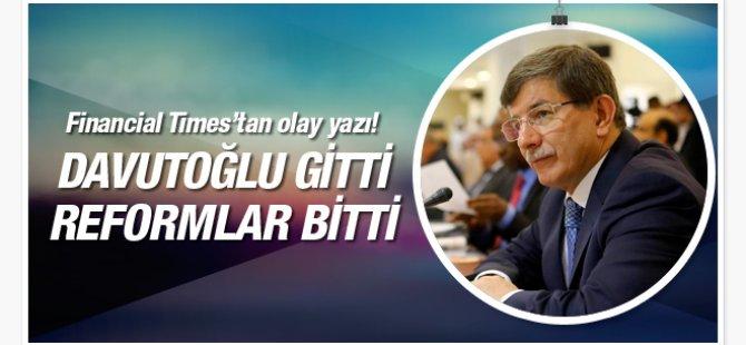 Financial Times'tan olay yazı Davutoğlu gitti reformlar bitti!