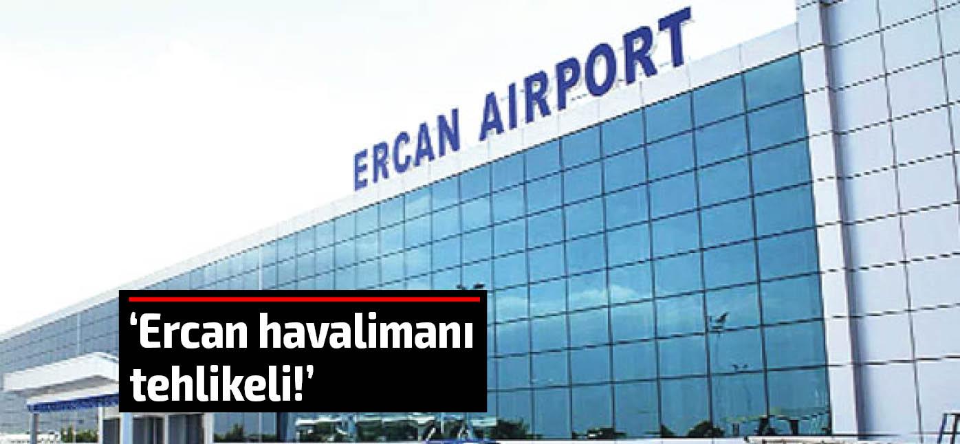'Ercan havalimanı tehlikeli!'