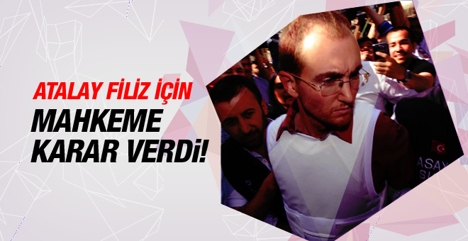 Atalay Filiz için mahkeme karar verdi!