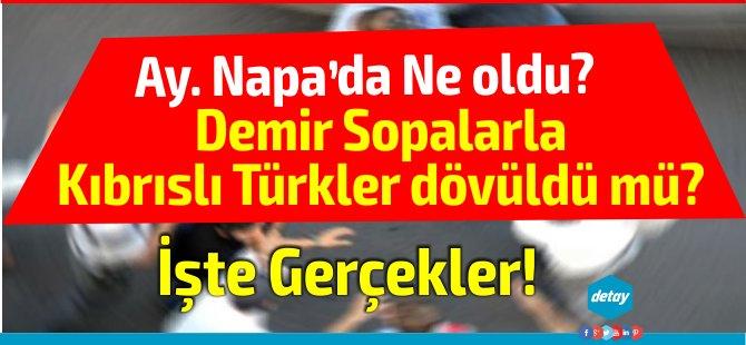 Ay Napa'da ne oldu? Kıbrıslı Türklerin durumu ne? Demir Sopalarla mı dövüldüler?