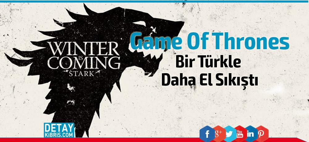 Game of Thrones kadrosunda bir Türk kadını daha