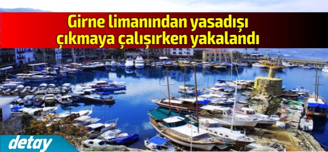 Girne limanından çıkmaya çalışırken yakalandı