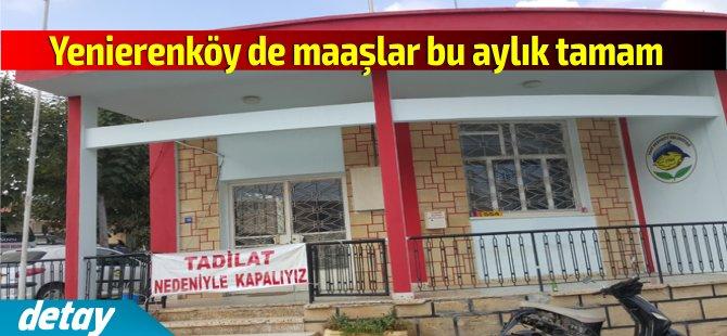 Yenierenköy'de maaşlar bu aylık tamam!