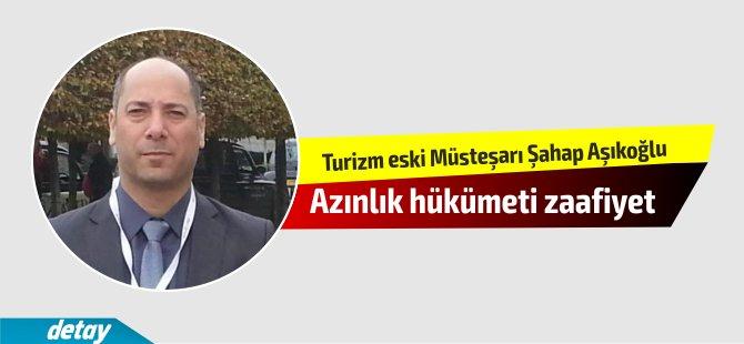 Turizm eski Müsteşarı Şahap Aşıkoğlu,azınlık hükümeti zaafiyet