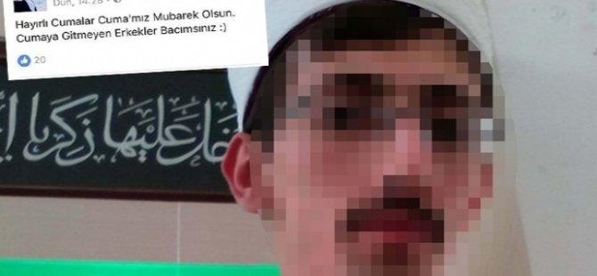 """""""Cumaya gitmeyen erkekler bacımsınız"""" yazısı paylaşan imam açığa alındı"""