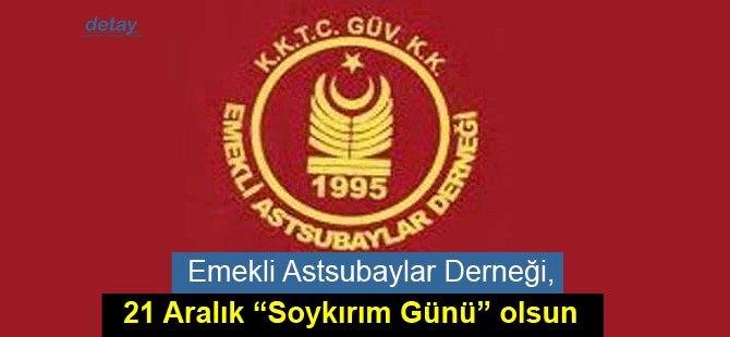 """Emekli Astsubaylar Derneği, 21 Aralık'ın """"Soykırım Günü"""" olmasnı istedi"""