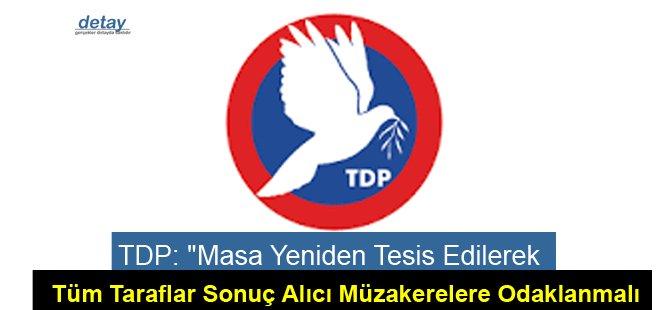 """TDP: """"Masa Yeniden Tesis Edilerek, Tüm Taraflar Sonuç Alıcı Müzakerelere Odaklanmalı"""""""