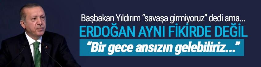 Erdoğan: ''Dedim ya; bir gece ansızın gelebiliriz, geliriz !''