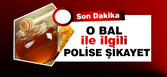Tarım Bakanlığı o bal ile ilgili polise şikayette bulundu